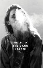 Sold To The Gang Leader by JalaniBA