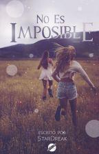 No es imposible. (PRÓXIMAMENTE) by StarDreak