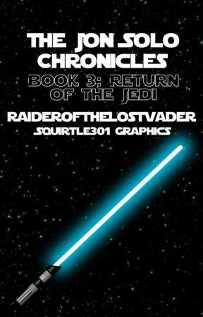 The Jon Solo Chronicles Book 3: Return of the Jedi by RaideroftheLostVader