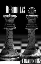 De rodillas (Venganza 1) ¡ADAPTACIÓN! by LINAISKUIN