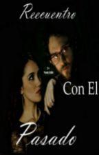 Reencuentro Con El Pasado by Vondy_IsLife