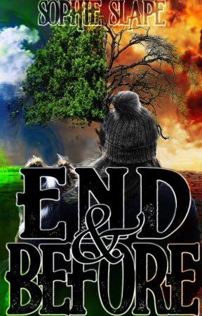 End and Before [The End Chronicles] by SophieSlape