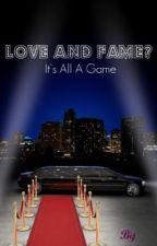 LOVE AND FAME? IT'S ALL A GAME by Nikita02