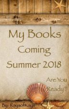 My Books Coming Summer 2018 by RaysofKays