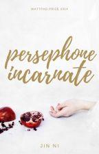 Persephone Incarnate [Wattpad Prize 2014] | ✔️ by wishuponajinni