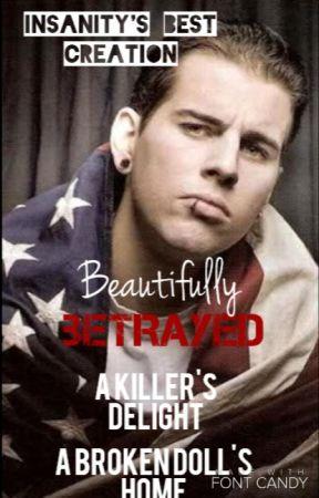 Beautifully Betrayed (Matt Sanders Asylum) by LeiTheWaffleMonster