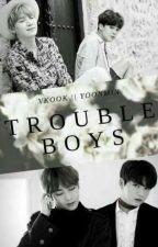Trouble Boys [CHWILOWO ZAWIESZONE] by happyVyppah