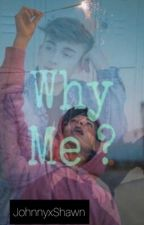 Why me ? by johnnyxshawn
