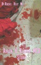 Aaron X Reader MCD Story by Rachel_Help_Me
