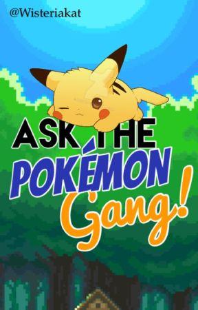 Ask the Pokémon Gang! by Wisteriakat