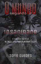 O mundo segundo a insanidade  by radioh3ad