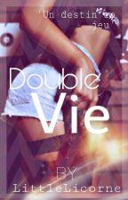 Double Vie [EN RÉÉCRITURE] by LittleLicorne