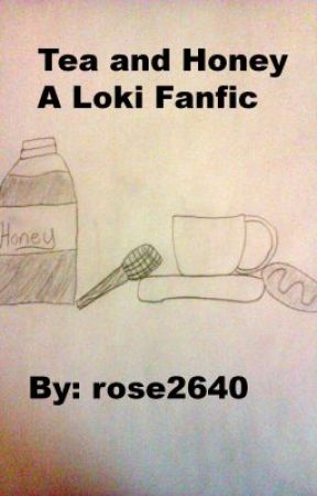 Tea and Honey- Loki/Avengers Fanfic (NOT ROMANTIC!) by rose2640