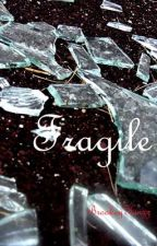 Fragile by BrookeyKinzz