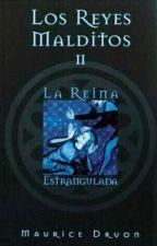 Los reyes malditos II - La reina estrangulada  by elapacheness