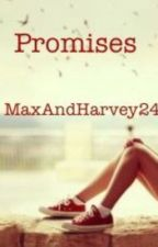 Promises ♥️// A Max And Harvey Fan Fic  by MaxAndHarvey24