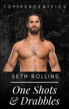 Seth Rollins One Shots & Drabbles by top1percentfics