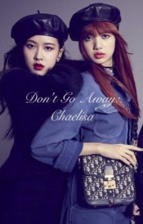 Don't Go Away: Chaelisa by user99786455