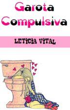 garota compulsiva. by leticiavital02