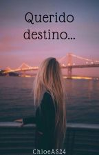 Querido destino... by ChloeAS24