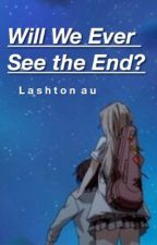 Will We Ever See the End? (lashton au) (ON HOLD) by -lashton--
