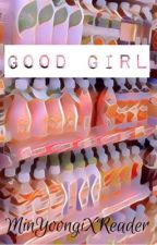 Good girl ~ Min Yoongi x reader by canbighitstop