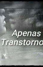 _Apenas Transtornos. by jeehLopes16