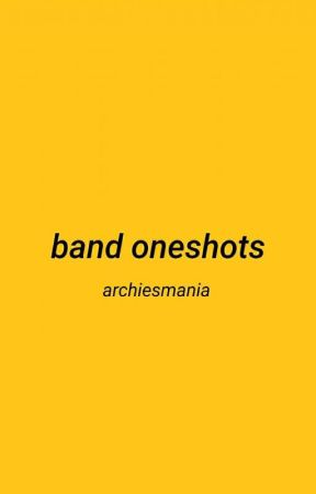 band oneshots  by archiesmania