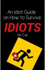 An Idiot Guide on How to Survive Idiots by HeiCue