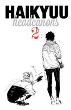 Haikyuu Headcanons 2 | HIATUS  by gendices
