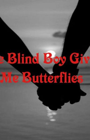 The Blind Boy Gives Me Butterflies  by LilLovebug7