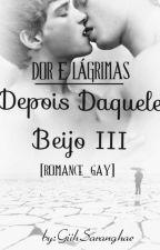 Depois Daquele Beijo 3~ DOR E LÁGRIMAS {Romance gay} by GiihSaranghae