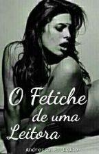 O Fetiche de uma leitora by Andressa_Pereirab