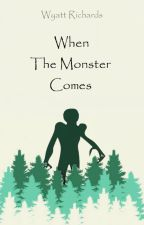 When The Monster Comes | Completed by TheFourEyedAuthor