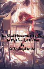 You should know not to sleep in my class little one by GoldenScriptWriter