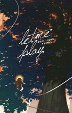 LET ME PLAY - Nào ta cùng chơi by TeenySquad