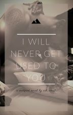 I Will Never Get Used to You (A Jacob Black Love Story) by Ash_Ann7