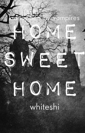 Home Sweet Home (Kidnapped by Vampires Series Book 1) by Middlemist_Camellia