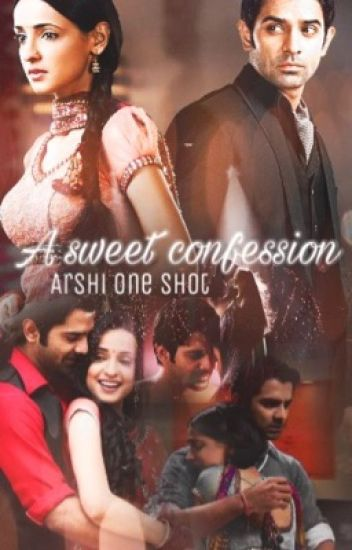 ArShi OS- A Sweet Confession - lamia409 - Wattpad