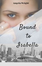 Bound To Isabella by AngieWrght