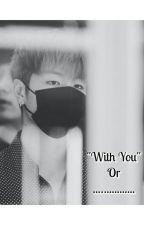 With You Or ................ (18+) by Waiji_Stan