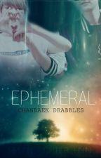 Ephemeral    ChanBaek Drabbles  by Helen_Fighter_Hnin