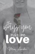 The Ways You Make Me Love [MXM] by Marilyn_Armiston