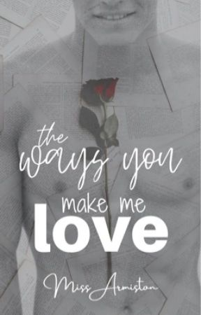 The Ways You Make Me Love [MXM] by MaiHer5