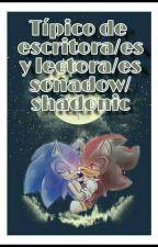 Típico de escritora/es Y Lectora/es Sonadow/Shadonic by Xijtemiki
