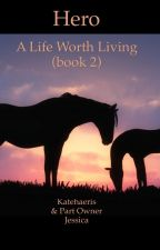 'A life worth living' Hero (book 2) by katehaeris