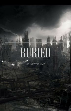 Buried by kennedyleigh18