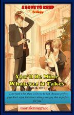 You'll Be Mine Whatever It Takes (Book 1) by marialennygrace