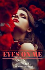 Eyes On Me (Completed ✅) by HeppyDS
