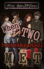 When Two Broken Hearteds Met by MsGorJAYous